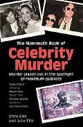 Mammoth Book Of Celebrity Murder Murder Played Out In The Spotlight Of Maximum Publicity