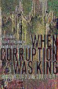 When Corruption Was King How I Helped the Mob Rule Chicago, Then Brought the Outfit Down