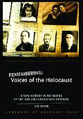 Remembering Voices of the Holocaust A New History in the Words of the Men and Women Who Surv...