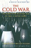 Brief History of the Cold War The Hidden Truth About How Close We Came to Nuclear War
