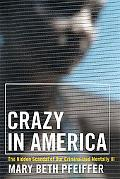 Crazy in America The Hidden Tragedy of the Criminalized Mentally Ill