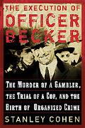 Execution of Officer Becker The Murder of a Gambler, the Trial of a Cop, and the Birth of Or...