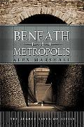 Beneath the Metropolis The Secret Lives of Cities