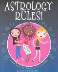 Astrology Rules! Every Girl's Dream Guide to Her Stars