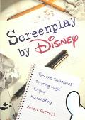 Screenplay by Disney Tips and techniques to bring magic to your moviemaking