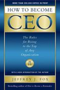 How to Become a Ceo The Rules for Rising to the Top of Any Organization