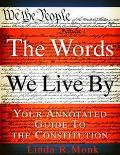 Words We Live by Your Annotated Guide to the Constitution