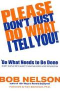 Please Don't Just Do What I Tell You, Do What Needs to Be Done Every Employee's Guide to Mak...