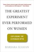Greatest Experiment Ever Performed on Women Exploding the Estrogen Myth