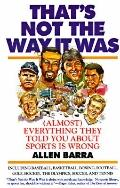 That's Not the Way It Was: (Almost) Everything They've Told You about Sports Is Wrong - Alle...