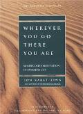 Wherever You Go, There You Are Mindfulness Meditation in Everyday Life