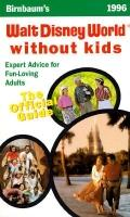 Birnbaum's Walt Disney World without Kids: The Official Guide for Fun-Loving Adults 1996