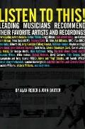 Listen to This!: Leading Musicians Recommend Their Favorite Artists and Recordings