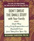 Don't Sweat the Small Stuff With Your Family Simple Ways to Keep Daily Responsibilities and ...