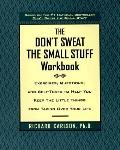 Don't Sweat the Small Stuff Workbook Simple Ways to Keep the Little Things from Taking over ...