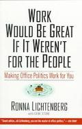 Work Would Be Great if It Weren't for the People - Ronna Lichtenberg - Paperback