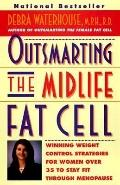 Outsmarting the Midlife Fat Cell Winning Weight Control Strategies for Woman over 35 to Stay...