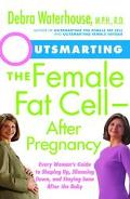 Outsmarting the Female Fat Cell-After Pregnancy Every Woman's Guide to Shaping Up, Slimming ...