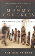 Mummy Congress Science, Obsession, and the Everlasting Dead