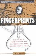 Fingerprints The Origins of Crime Detection and the Murder Case That Launched Forensic Science