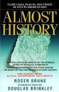 Almost History Close Calls, Plan B's and Twists of Fate in America's Past