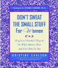 Don't Sweat the Small Stuff for Women Simple and Pratical Ways to Do What Matters Most and F...