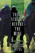 Three Strides Before the Wire The Dark and Beautiful World of Horse Racing
