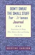 Don't Sweat the Small Stuff for Women Journal Inspirations for Doing What Matters Most and F...