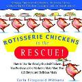 Rotisserie Chickens to the Rescue How to Use the Already-Roasted Chickens You Purchase at th...
