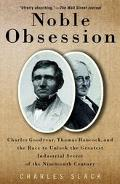 Noble Obsession Charles Goodyear, Thomas Hancock, and the Race to Unlock the Greatest Indust...