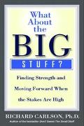 What About the Big Stuff Finding Strength and Moving Forward When the Stakes Are High