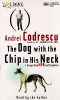 Dog with the Chip in His Neck: Essays from NPR and Elsewhere - Andrei Codrescu - Audio - Abr...