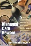 Managed Care Beware: 5 Steps You Need to Know to Survive HMOs and Get the Care You Deserve