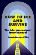 How to Die and Survive The Interdimensional Travel Manual