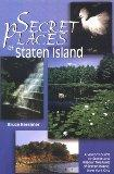 Secret Places of Staten Island: A Visitor's Guide to Scenic and Historic Treasures of Staten...