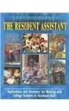 The Resident Assistant: Applications and Strategies for Working with College Students in Res...