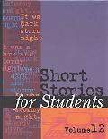 Short Stories for Students Presenting Analysis, Context and Criticism on Commonly Studied Sh...