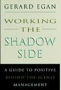 Working the Shadow Side A Guide to Positive Behind-The-Scenes Management
