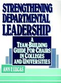 Strengthening Departmental Leadership A Team-Building Guide for Chairs in Colleges and Unive...