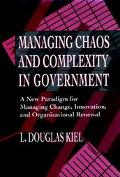Managing Chaos and Complexity in Government A New Paradigm for Managing Change, Innovation, ...