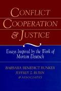 Conflict, Cooperation, and Justice Essays Inspired by the Work of Morton Deutsch