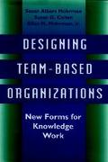 Designing Team-Based Organizations New Forms for Knowledge Work