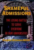 Shameful Admissions: The Losing Battle to Serve Everyone in Our Universities - Angela Browne...