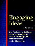Engaging Ideas The Professor's Guide to Integrating Writing, Critical Thinking, and Active L...
