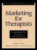 Marketing for Therapists A Handbook for Success in Managed Care