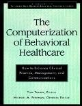 Computerization of Behavioral Healthcare How to Enhance Clinical Practice, Management and Co...
