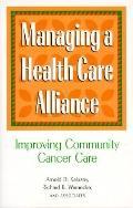 Managing a Health Care Alliance: Improving Community Cancer Care - Arnold D. Kaluzny - Hardc...