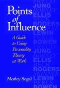 Points of Influence A Guide to Using Personality Theory at Work