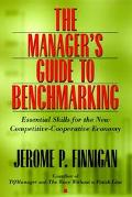 Manager's Guide to Benchmarking: Essential Skills for the New Competitive-Cooperative Econom...