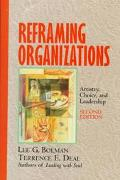 Reframing Organizations Artistry, Choice, and Leadership
